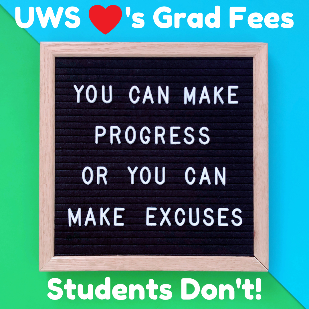 UWS loves grad fees, sign encouraging no more excuses.