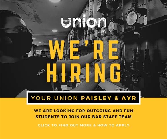 We're Hiring. Your Union Paisley & Ayr. We are looking for outgoing and fun students to join our
